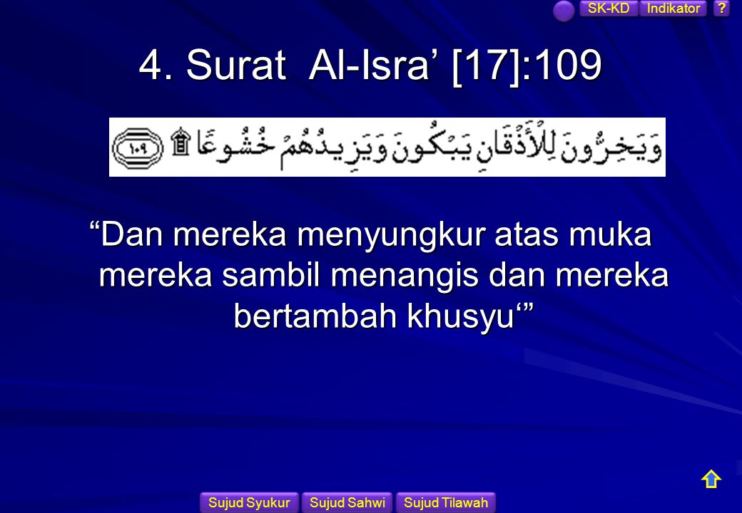 SK-KD Indikator. 4. Surat Al-Isra' [17]:109. Dan mereka menyungkur atas muka mereka sambil menangis dan mereka bertambah khusyu'